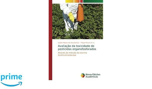 Avaliação da toxicidade de pesticidas organofosforados: Através da ...