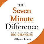 The Seven Minute Difference: Small Steps to Big Changes | Allyson Lewis