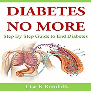Diabetes No More: Step by Step Guide to End Diabetes Audiobook