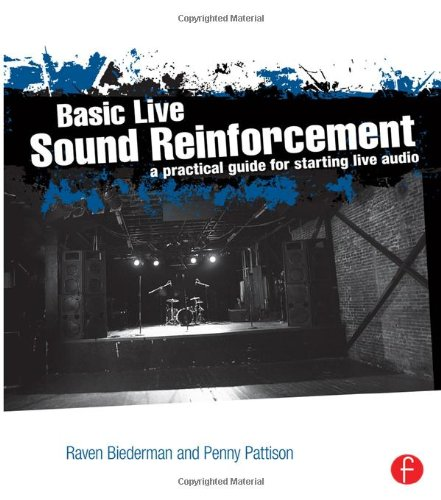 Basic Live Sound Reinforcement: A Practical Guide for Starting Live Audio