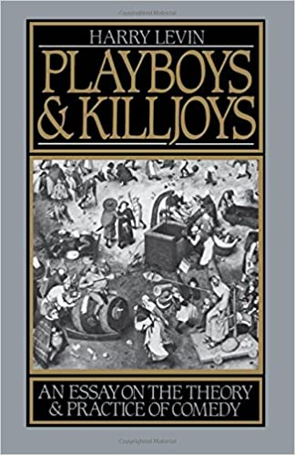 com playboys and killjoys an essay on the theory and com playboys and killjoys an essay on the theory and practice of comedy 9780195048773 harry levin books