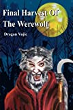 img - for Final Harvest Of The Werewolf by Dragan Vujic (2002-01-15) book / textbook / text book