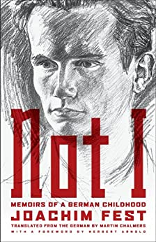 Not I: Memoirs of a German Childhood by [Fest, Joachim C.]