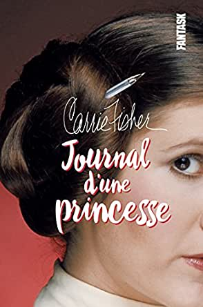 Carrie Fisher, Journal dune princesse (Star Wars, les acteurs ...