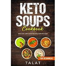 KETO SOUPS COOKBOOK; HIGH FAT LOW CARB RECIPES FOR FAT LOSS (keto keto Book 2)