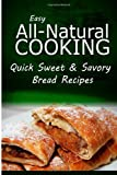 Easy Natural Cooking - Quick Sweet and Savory Bread Recipes, Easy Natural Easy Natural Cooking, 1499685637