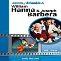 William Hanna and Joseph Barbera: The Sultans of Saturday Morning (Legends of Animation) Audiobook by Jeff Lenburg Narrated by Barry Abrams