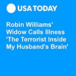Robin Williams' Widow Calls Illness 'The Terrorist Inside My Husband's Brain' | Jayme Deerwester