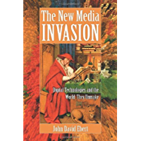 The New Media Invasion: Digital Technologies and the World They Unmake