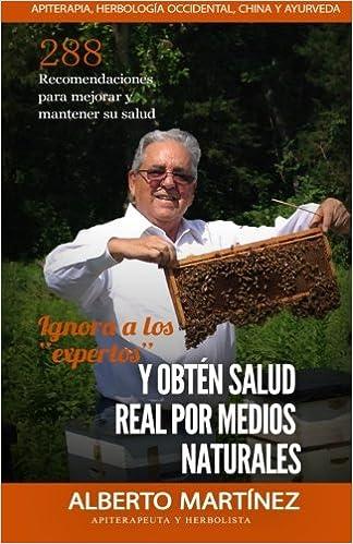 Ignora a los expertos y obten salud real por medios naturales: 288 recomendaciones para sanar las mas diversas condiciones de salud sin necesidad de drogas ...