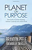 Planet on Purpose: Your Guide to Genuine Prosperity, Authentic Leadership and A Better World