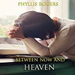 Between Now and Heaven | Phyllis Rogers