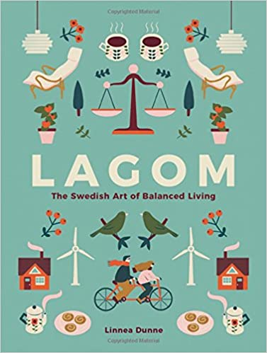 Lagom The Swedish Art Of Balanced Living Linnea Dunne