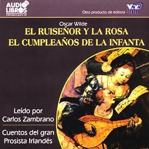 El Ruisenor y la Rosa/El Cumpleanos de la Infanta [The Nightingale and the Rose] (Texto Completo) Audiobook