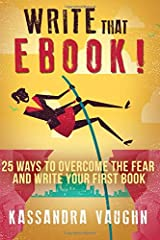 Write That eBook: 25 Ways to Overcome the Fear And Write Your First Book Paperback