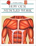 img - for How Our Muscles Work (Inv Wld) (Invisible World) by Victoria Avila (1995-12-03) book / textbook / text book