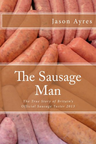 The Sausage Man: The Diary Of A VIP Sausage Taster.