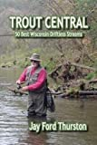 TROUT CENTRAL: 50 Best Wisconsin Driftless Streams