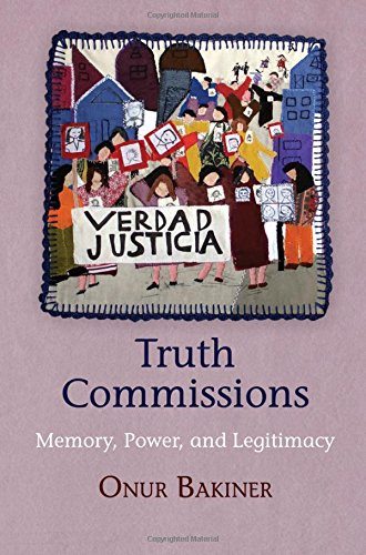 Truth Commissions: Memory, Power, and Legitimacy (Pennsylvania Studies in Human Rights)