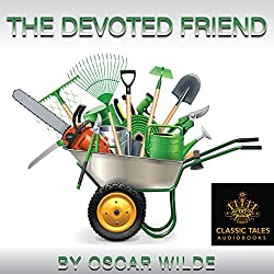 The Devoted Friend [Classic Tales Edition]