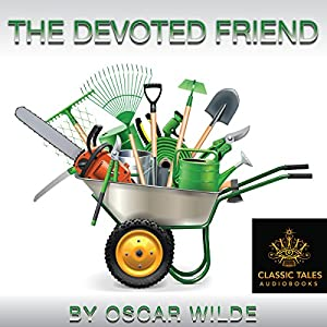 The Devoted Friend [Classic Tales Edition] Audiobook