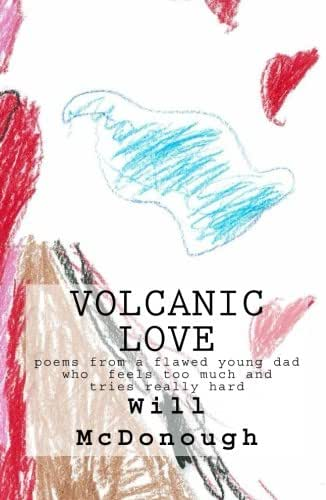 Volcanic Love: poems from a flawed young dad who feels too much and tries really hard