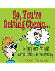 So, You're Getting Chemo...: A funny guide for adult cancer patients in chemotherapy.