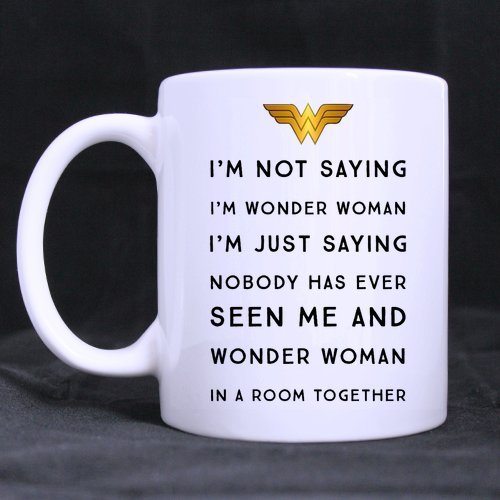 Funny Funny Woman Gift Cup - I'm Not Saying I'm Wonder Woman Coffee Mug or Tea Cup,Ceramic Material Mugs,White 11oz