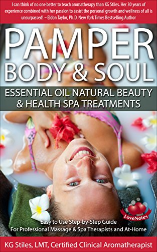 PAMPER BODY & SOUL - ESSENTIAL OIL NATURAL BEAUTY & HEALTH SPA TREATMENTS: Easy to Use Step-by-Step Guide For Professional Massage & Spa Therapists and At-Home (Essential Oil Spa)
