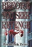 Before You Seek Revenge, Frederick Zeier, 1449927955