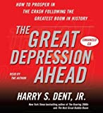 img - for The Great Depression Ahead: How to Prosper in the Crash That Follows the Greatest Boom in History by Harry S. Dent Jr. (2009-01-06) book / textbook / text book