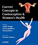 Current Concepts in Contraception and Women's Health, Tempe, Anjali and Wadhwa, Leena, 8184484372