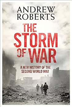 The Storm of War: A New History of the Second World War by [Roberts, Andrew]