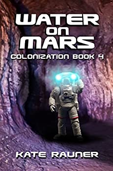 Water on Mars: Mars Colonization Book 4 by [Rauner, Kate]