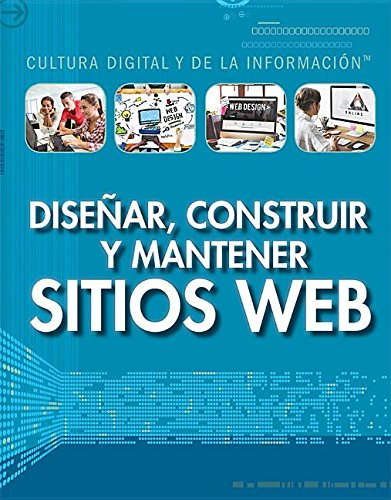 Diseñar construir y mantener sitios web (Designing Building and Maintaining Websites) (Cultura Digital Y De La Información/ Digital and Information Literacy)