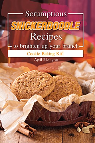 Scrumptious Snickerdoodle Recipes to Brighten Up Your Brunch: Cookie Baking Kit! by April Blomgren