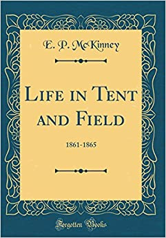 Book Life in Tent and Field: 1861-1865 (Classic Reprint)