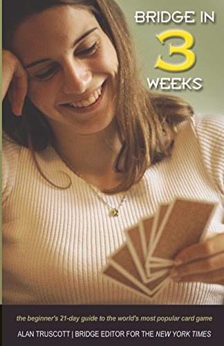 Bridge in 3 Weeks: The Beginner's 21-Day Guide to the World's Most Popular Card Game [Truscott, Alan] (Tapa Blanda)