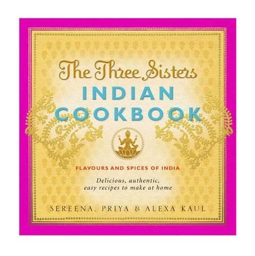 The Three Sisters Indian Cookbook: Delicious, Authentic and Easy Recipes to Make at Home pdf