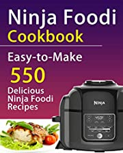 Ninja Foodi Cookbook: Easy- to- Make 550 Delicious Ninja Foodi Recipes