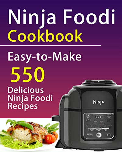 Ninja Foodi Cookbook: Easy - to - Make 550 Delicious Ninja Foodi Recipes by Jordan  Roman