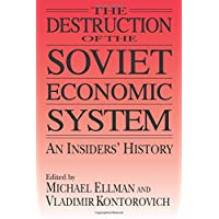 The Destruction of the Soviet Economic System: An Insider's History