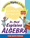 Dr. Math Explains Algebra: Learning Algebra Is Easy! Just Ask Dr. Math!