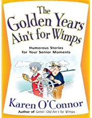 The Golden Years Ain't for Wimps: Humorous Stories for Your Senior Moments
