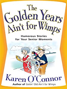 The Golden Years Ain't for Wimps: Humorous Stories for Your Senior Moments (Christian Softcover Originals)