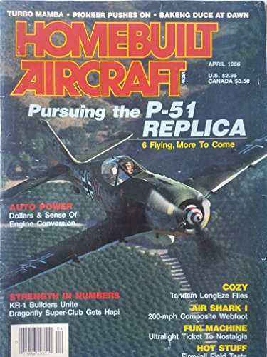 Homebuilt Aircraft, April 1986 - Pursuing the P-51 Replica/ Dollars and Sense of Engine Conversion/ KR-1 Builders Unite/ Tandem LongEze/ Dragonfly Super-Clib Gets Hapi ()