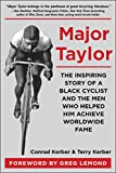 Major Taylor: The Inspiring Story of a Black Cyclist and the Men Who Helped Him Achieve Worldwide Fame