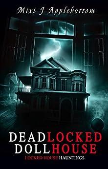 Deadlocked Dollhouse (Locked House Hauntings Book 1) by [Applebottom, Mixi J]
