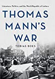 "Tobias Boes, ""Thomas Mann's War: Literature, Politics, and the World Republic of Letters"" (Cornell UP, 2019)"