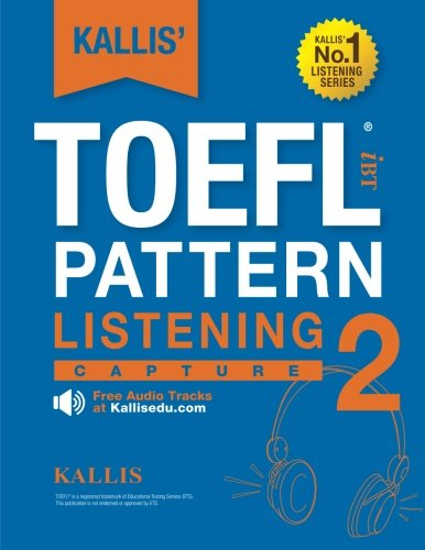 KALLIS' TOEFL iBT Pattern Listening 2: Capture (College Test Prep 2016 + Study Guide Book + Practice Test + Skill Building - TOEFL iBT 2016): TOEFL ... iBT TOEFL Pattern Listening) (Volume 2)